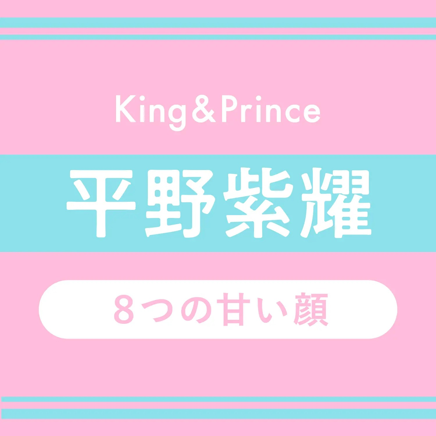 King & Prince平野紫耀 8つの甘い顔